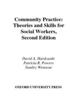 Hardcastle, David A. - Community Practice : Theories and Skills for Social Workers, ebook