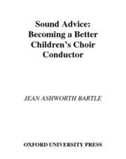 Bartle, Jean Ashworth - Sound Advice : Becoming a Better Children's Choir Conductor, ebook