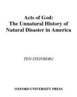 Steinberg, Ted - Acts of God : The Unnatural History of Natural Disaster in America, ebook