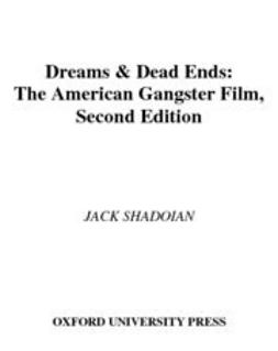 Shadoian, Jack - Dreams and Dead Ends : The American Gangster Film, e-kirja