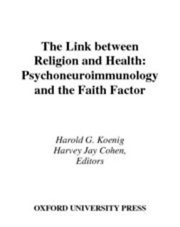 Cohen, Harvey J. - The Link between Religion and Health : Psychoneuroimmunology and the Faith Factor, ebook