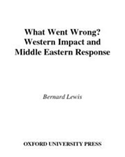 What Went Wrong? : Western Impact and Middle Eastern Response