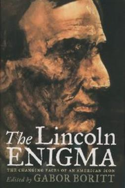 Boritt, Gabor - The Lincoln Enigma : The Changing Faces of an American Icon, ebook