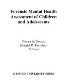 Koocher, Gerald P. - Forensic Mental Health Assessment of Children and Adolescents, e-kirja