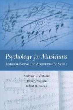 Lehmann, Andreas C. - Psychology for Musicians : Understanding and Acquiring the Skills, ebook