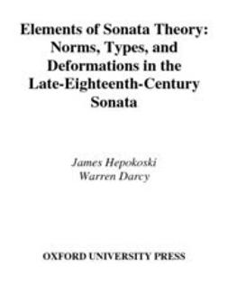 Darcy, Warren - Elements of Sonata Theory : Norms, Types, and Deformations in the Late-Eighteenth-Century Sonata, ebook
