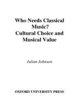 Johnson, Julian - Who Needs Classical Music? : Cultural Choice and Musical Value, e-bok