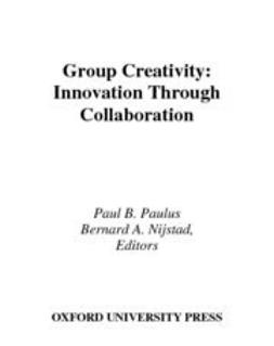 Nijstad, Bernard A. - Group Creativity : Innovation through Collaboration, e-bok
