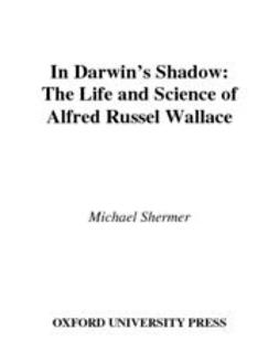 Shermer, Michael - In Darwin's Shadow : The Life and Science of Alfred Russel Wallace: A Biographical Study on the Psychology of History, ebook