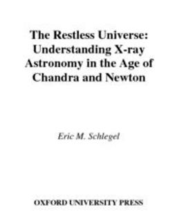 Schlegel, Eric M. - The Restless Universe : Understanding X-Ray Astronomy in the Age of Chandra and Newton, ebook
