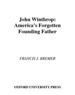Bremer, Francis J. - John Winthrop : America's Forgotten Founding Father, ebook