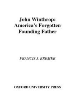 Bremer, Francis J. - John Winthrop : America's Forgotten Founding Father, e-bok