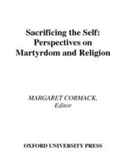 Cormack, Margaret - Sacrificing the Self : Perspectives in Martyrdom and Religion, e-bok