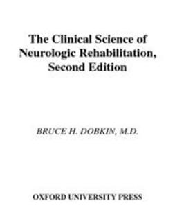 Dobkin, Bruce H. - The Clinical Science of Neurologic Rehabilitation, ebook