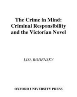 Rodensky, Lisa - The Crime in Mind : Criminal Responsibility and the Victorian Novel, e-kirja