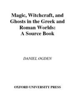 Ogden, Daniel - Magic, Witchcraft, and Ghosts in the Greek and Roman Worlds : A Sourcebook, e-bok