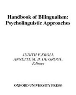 Handbook of Bilingualism : Psycholinguistic Approaches