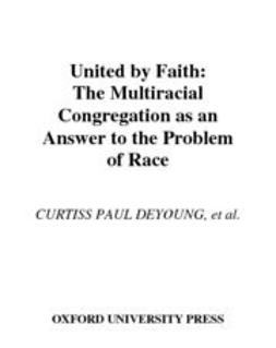 DeYoung, Curtiss Paul - United by Faith : The Multiracial Congregation As an Answer to the Problem of Race, ebook