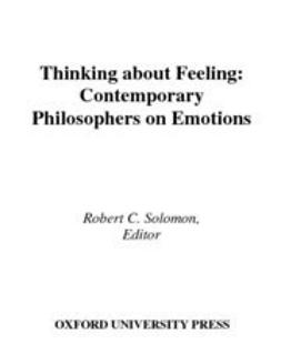 Solomon, Robert C. - Thinking about Feeling : Contemporary Philosophers on Emotions, ebook