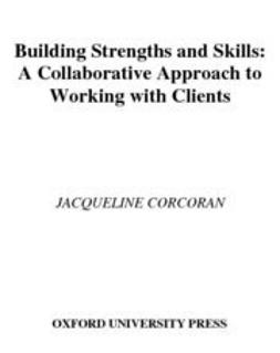 Corcoran, Jacqueline - Building Strengths and Skills : A Collaborative Approach to Working with Clients, ebook