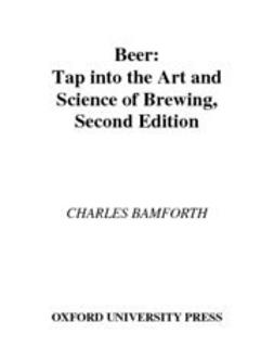 Bamforth, Charles - Beer : Tap Into the Art and Science of Brewing, ebook