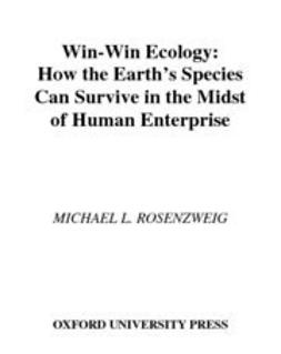 Rosenzweig, Michael L. - Win-Win Ecology : How the Earth's Species Can Survive in the Midst of Human Enterprise, ebook