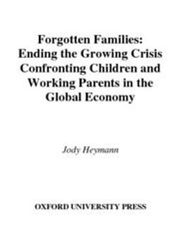 Forgotten Families : Ending the Growing Crisis Confronting Children and Working Parents in the Global Economy