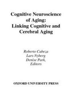 Cabeza, Roberto - Cognitive Neuroscience of Aging : Linking Cognitive and Cerebral Aging, e-bok