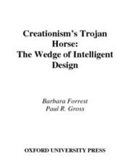 Forrest, Barbara - Creationism's Trojan Horse : The Wedge of Intelligent Design, ebook