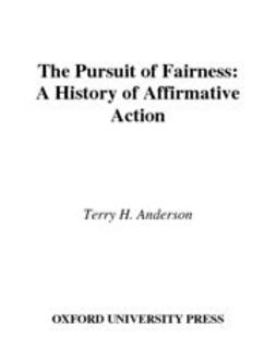Anderson, Terry H. - The Pursuit of Fairness : A History of Affirmative Action, ebook