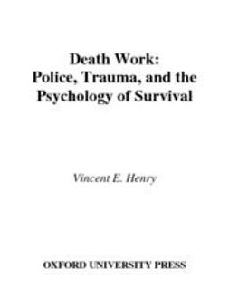 Henry, Vincent E. - Death Work : Police, Trauma, and the Psychology of Survival, ebook