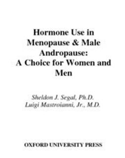 Hormone Use in Menopause and Male Andropause : A Choice for Women and Men