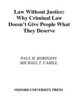 Cahill, Michael T. - Law without Justice : Why Criminal Law Doesn't Give People What They Deserve, ebook