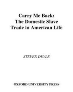 Deyle, Steven - Carry Me Back : The Domestic Slave Trade in American Life, ebook