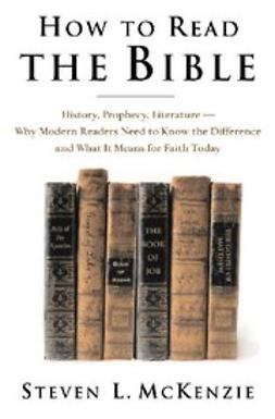 McKenzie, Steven L. - How to Read the Bible : History, Prophecy, Literature--Why Modern Readers Need to Know the Difference, and What It Means for Faith Today, ebook