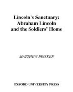 Pinsker, Matthew - Lincoln's Sanctuary : Abraham Lincoln and the Soldiers' Home, e-bok