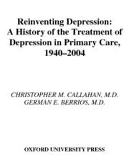Reinventing Depression : A History of the Treatment of Depression in Primary Care, 1940-2004