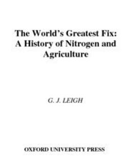 The World's Greatest Fix : A History of Nitrogen and Agriculture
