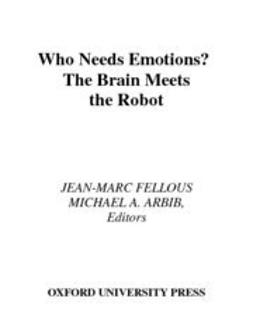 Who Needs Emotions? : The Brain Meets the Robot