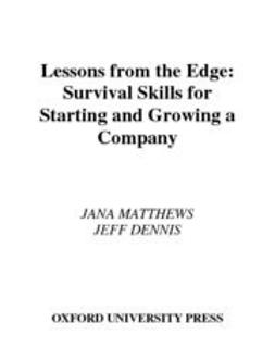Dennis, Jeff - Lessons From the Edge : Survival Skills for Starting and Growing a Company, ebook