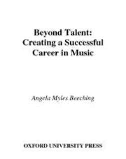 Beeching, Angela Myles - Beyond Talent : Creating a Successful Career in Music, ebook