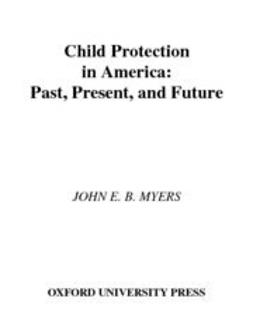 Myers, John E. B. - Child Protection in America : Past, Present, and Future, ebook