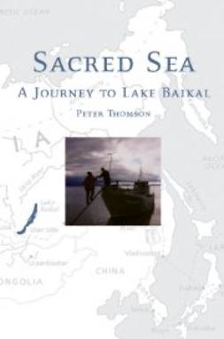 Thomson, Peter - Sacred Sea: A Journey to Lake Baikal, ebook