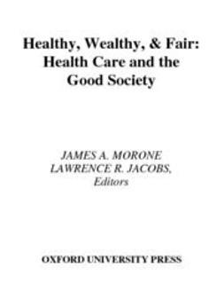 Healthy, Wealthy, & Fair : Health Care and the Good Society
