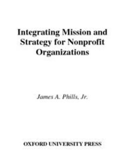 Phills, James A. - Integrating Mission and Strategy for Nonprofit Organizations, ebook