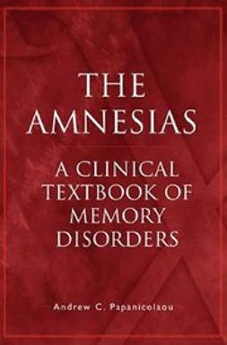 Papanicolaou, Andrew C. - The Amnesias : A Clinical Textbook of Memory Disorders, ebook