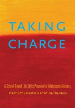 Franklin, Cynthia - Taking Charge : A School-Based Life Skills Program for Adolescent Mothers, e-bok