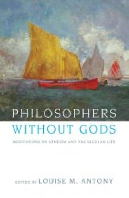 Antony, Louise M. - Philosophers without Gods: Meditations on Atheism and the Secular Life, e-bok