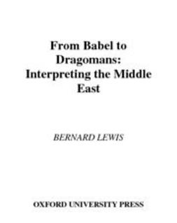 Lewis, Bernard - From Babel to Dragomans : Interpreting the Middle East, e-kirja