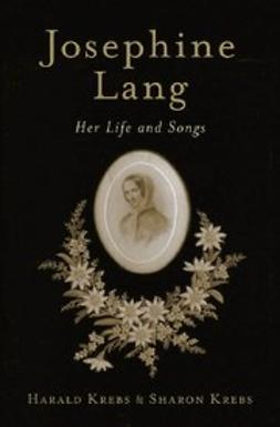 Krebs, Harald - Josephine Lang : Her Life and Songs includes audio CD, ebook